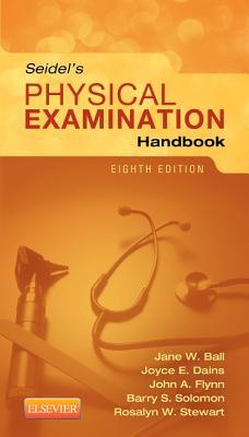 Seidel's Physical Examination Handbook By Ball, Jane W./ Dains, Joyce E./ Flynn, John A./ Solomon, Barry S./ Stewart, Rosalyn W.